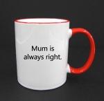Mum always right mug